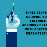 Three Steps to Growing Your Financial Advisory Practice With Portfolio Crash Testing